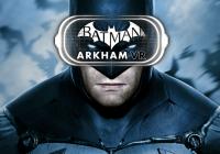 Batman: Arkham VR bientôt disponible pour HTC VIVE et Oculus Rift