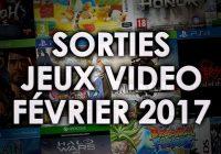 Agenda des sorties Jeux Vidéo (Février 2017)