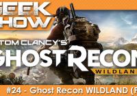 Geek Show #24 : Ghost Recon Wildland – Closed Beta PS4