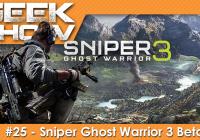 GEEK SHOW #25 – Sniper Ghost Warrior 3 Beta Steam [FR]