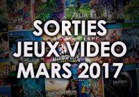 Agenda des sorties Jeux Vidéo (mars 2017)