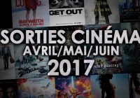 Agenda Sorties Ciné : Les films à voir entre avril et juin 2017