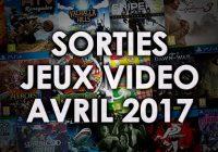 Agenda des sorties Jeux Vidéo (Avril 2017)