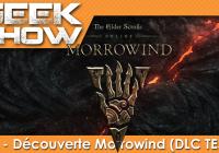 Geek Show #31 – Découverte de Morrowind, le dernier DLC de The Elder Scrolls Online
