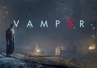 Vampyr : la presse donne ses impressions dans un Accolade Trailer