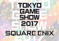 [TGS2017] Square Enix dévoile son line up pour le Tokyo Game Show 2017