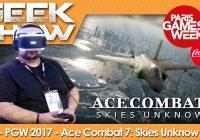 [PGW2017] On a testé Ace Combat 7: Skies Unknow avec le PlayStation VR