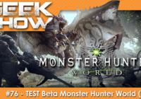[TEST] GEEK SHOW #76 – Découverte Monster Hunter World (Beta)