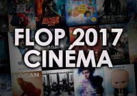 Les FLOPS 2017 Cinéma part la rédaction Geek Generation