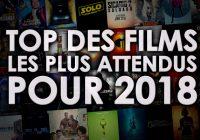Notre TOP des films les plus attendus de 2018 au cinéma !