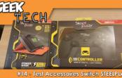 GEEK TECH #14 – On teste des accessoires Switch de SteelPlay !