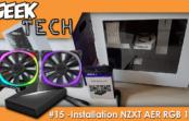 GEEK TECH #15 : Installation AER RGB 120 et Hue NZXT