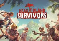 Un trailer de lancement pour Dead Island: Survivors