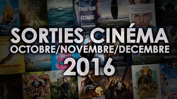 Sorties Ciné Octobre Novembre Décembre 2016