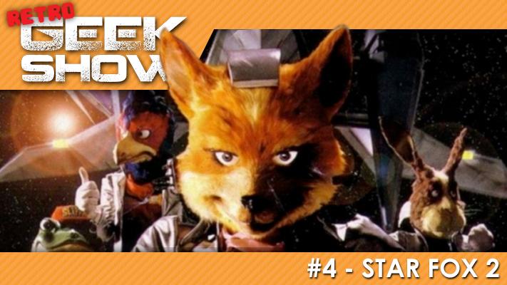 Retro Geek Show # 4 - Star Fox 2 - Super Nintendo - SNES - 1995