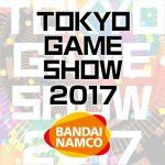 TGS 2017 - Bandai Namco - Tokyo Game Show 2017