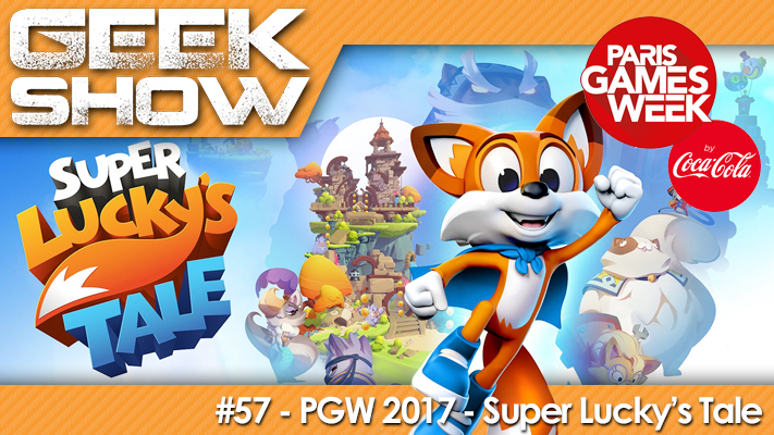Geek Show 57 - PGW 2017 - Super Lucky's Tale (Xbox One)