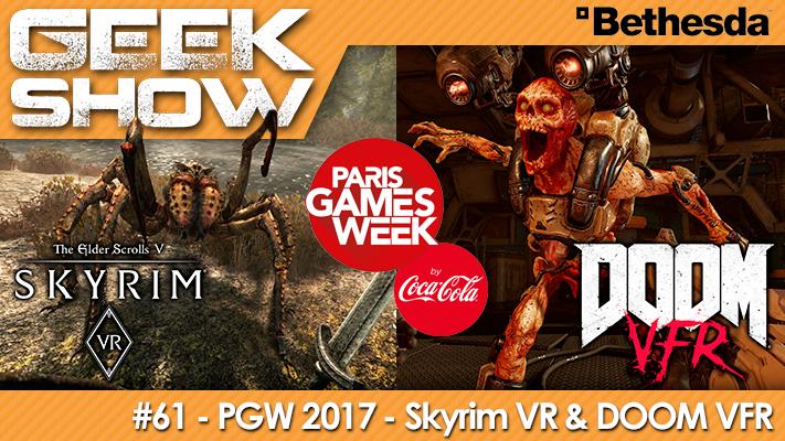 Geek Show #61 - PGW 2017 - Skyrim VR et DOOM VFR (PlayStation VR)