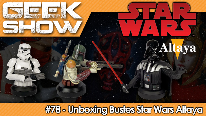Geek-Show-78-Unboxing-Bustes-Star-Wars-Altaya