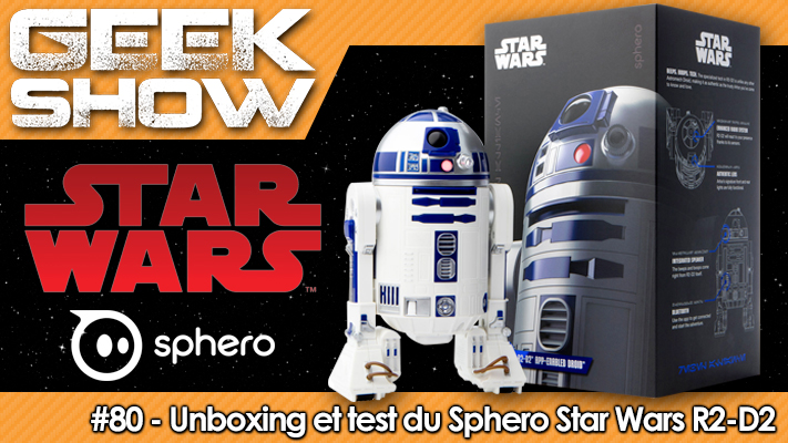 Geek-Show-80-Unboxing-Sphero-Star-Wars-R2-D2
