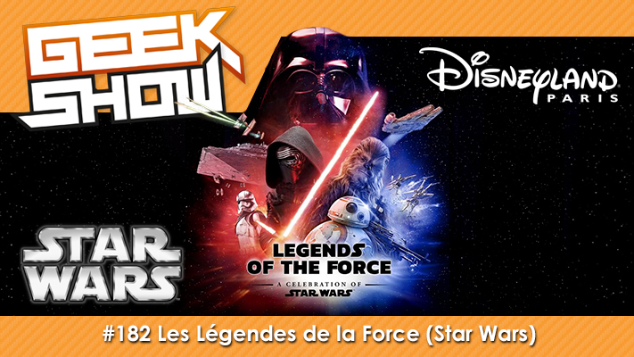 GEEK-SHOW-#182---Les-Légendes-de-la-Force-(Star-Wars)-Disneyland-Paris