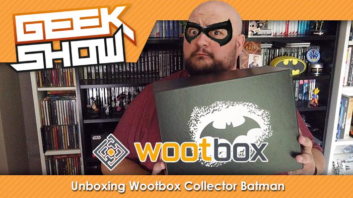 Geek-Show-wootbox-mai-2019-batman